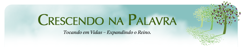 Crescendo na Palavra - Blog dos pastores Rogerio e Celia Clavello